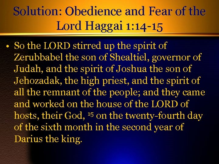 Solution: Obedience and Fear of the Lord Haggai 1: 14 -15 • So the