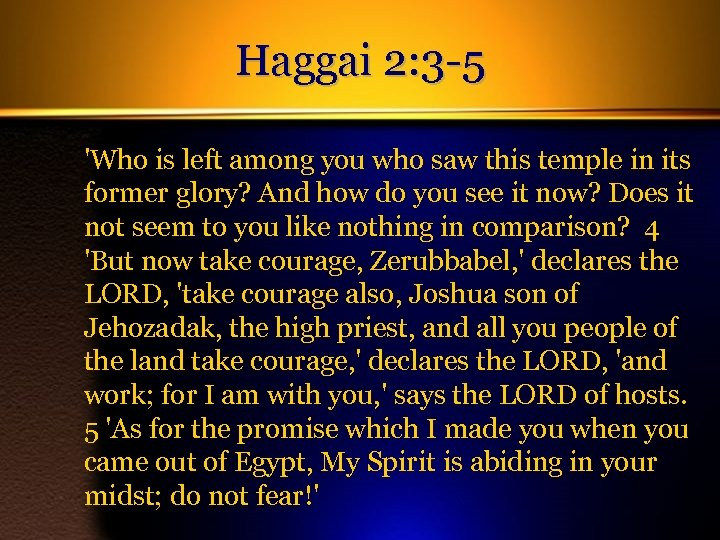 Haggai 2: 3 -5 'Who is left among you who saw this temple in