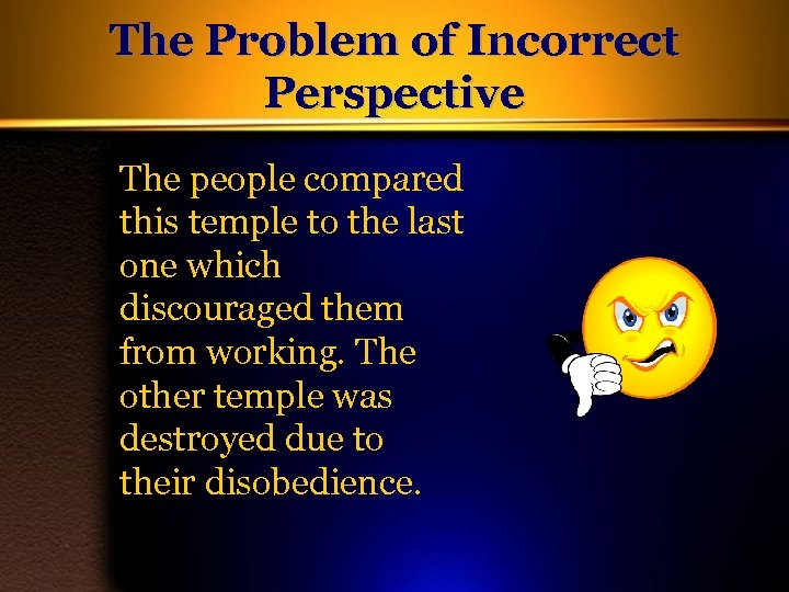 The Problem of Incorrect Perspective The people compared this temple to the last one