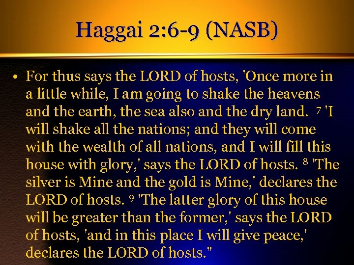 Haggai 2: 6 -9 (NASB) • For thus says the LORD of hosts, 'Once