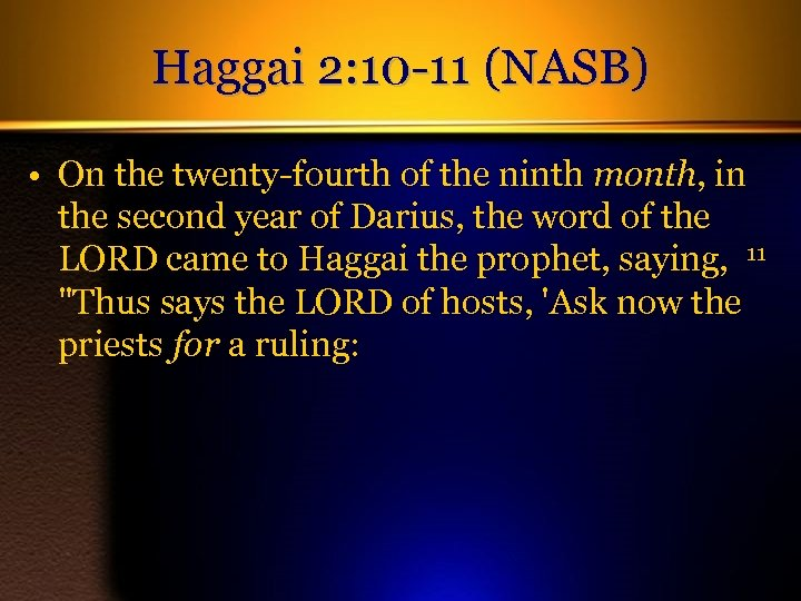 Haggai 2: 10 -11 (NASB) • On the twenty-fourth of the ninth month, in