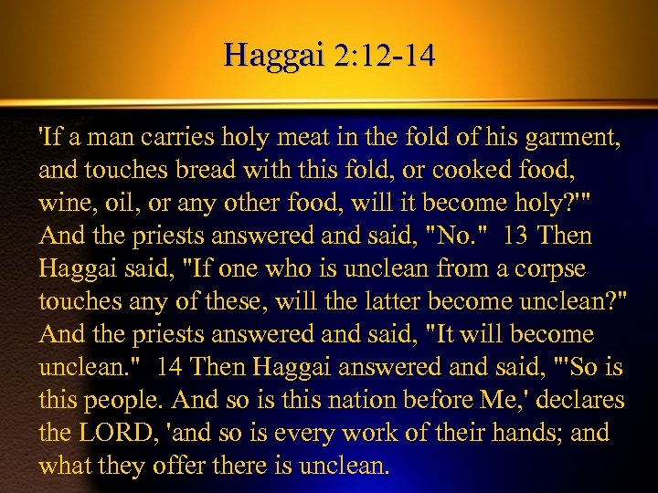 Haggai 2: 12 -14 'If a man carries holy meat in the fold of