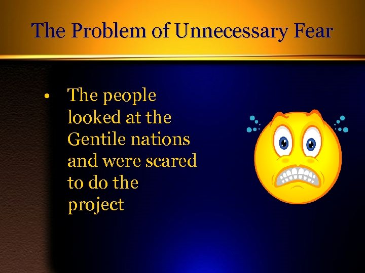 The Problem of Unnecessary Fear • The people looked at the Gentile nations and