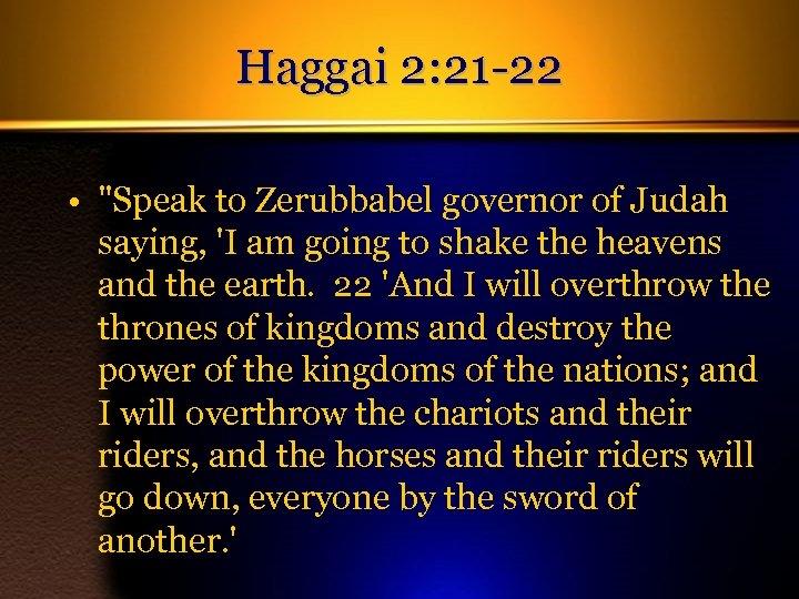 Haggai 2: 21 -22 •