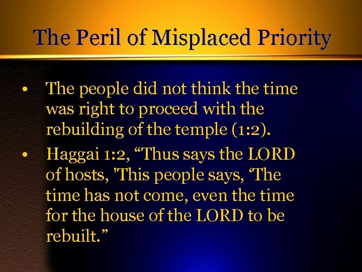 The Peril of Misplaced Priority • The people did not think the time was