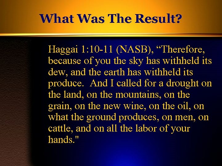 "What Was The Result? Haggai 1: 10 -11 (NASB), ""Therefore, because of you the"