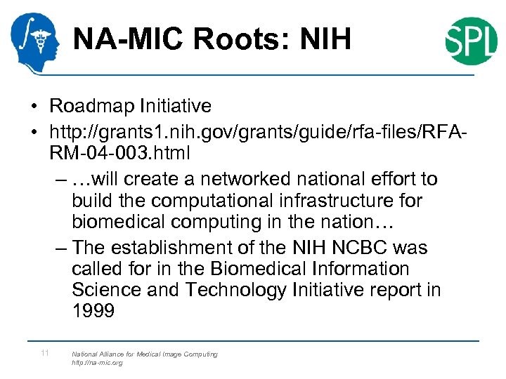 NA-MIC Roots: NIH • Roadmap Initiative • http: //grants 1. nih. gov/grants/guide/rfa-files/RFARM-04 -003. html