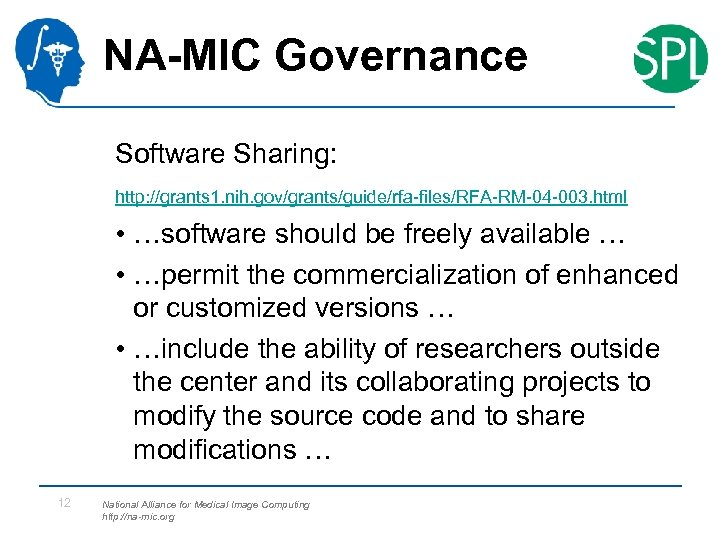 NA-MIC Governance Software Sharing: http: //grants 1. nih. gov/grants/guide/rfa-files/RFA-RM-04 -003. html • …software should