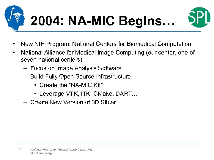 2004: NA-MIC Begins… • New NIH Program: National Centers for Biomedical Computation • National