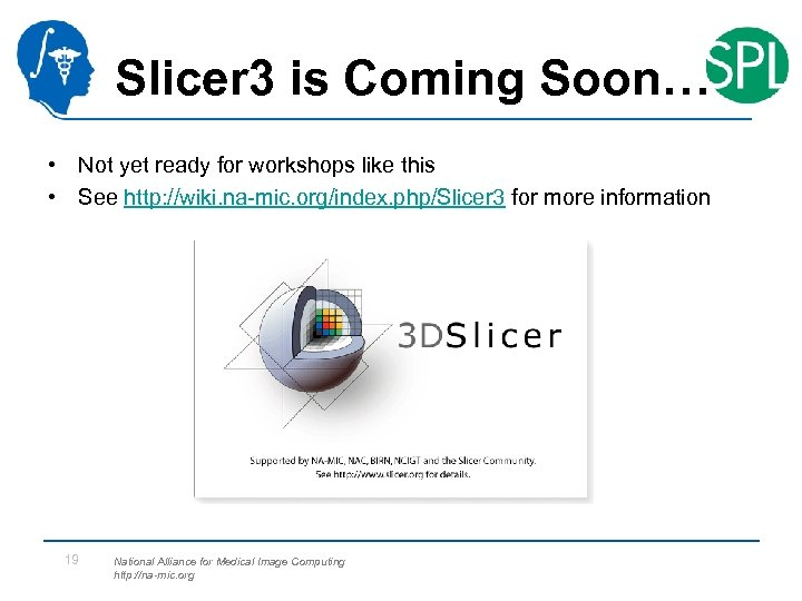 Slicer 3 is Coming Soon… • Not yet ready for workshops like this •