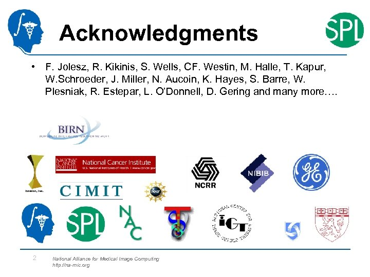 Acknowledgments • F. Jolesz, R. Kikinis, S. Wells, CF. Westin, M. Halle, T. Kapur,