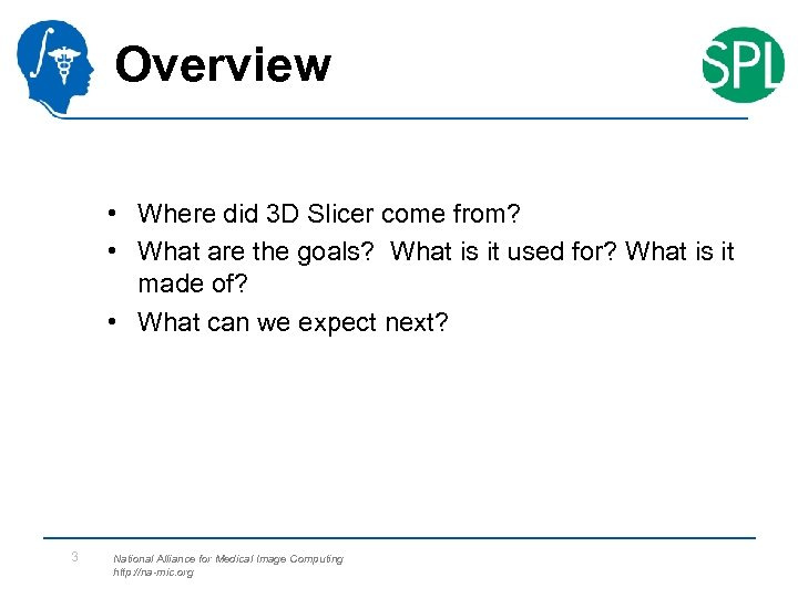 Overview • Where did 3 D Slicer come from? • What are the goals?