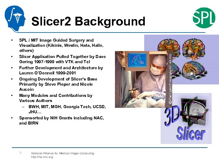 Slicer 2 Background • • • SPL / MIT Image Guided Surgery and Visualization