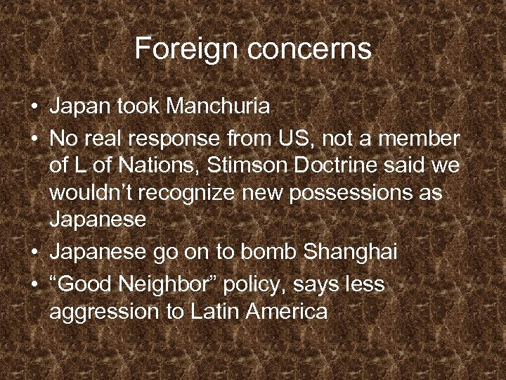 Foreign concerns • Japan took Manchuria • No real response from US, not a