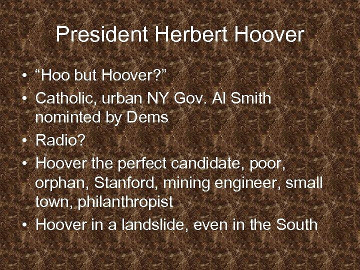 """President Herbert Hoover • """"Hoo but Hoover? """" • Catholic, urban NY Gov. Al"""