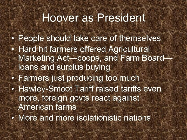 Hoover as President • People should take care of themselves • Hard hit farmers