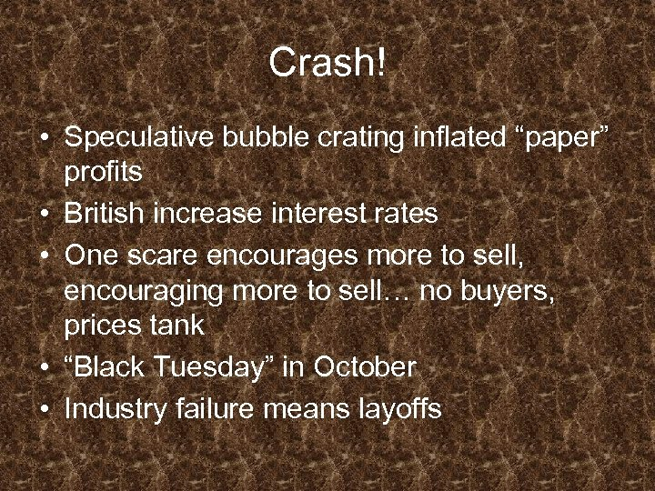 """Crash! • Speculative bubble crating inflated """"paper"""" profits • British increase interest rates •"""