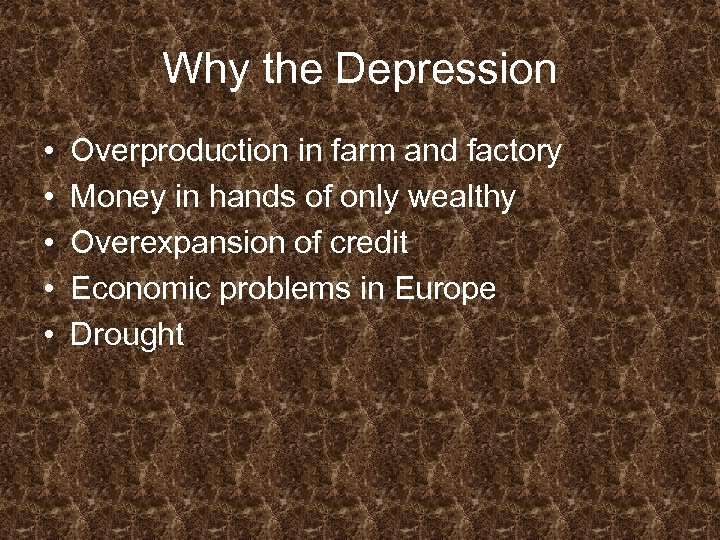 Why the Depression • • • Overproduction in farm and factory Money in hands