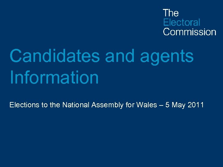 Candidates and agents Information Elections to the National Assembly for Wales – 5 May