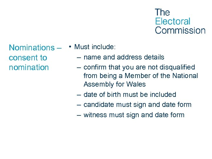 Nominations – • Must include: – name and address details consent to – confirm