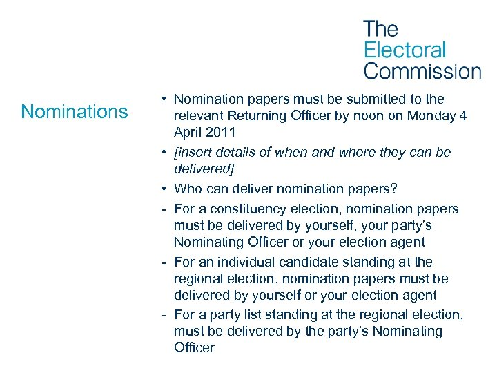 Nominations • Nomination papers must be submitted to the relevant Returning Officer by noon