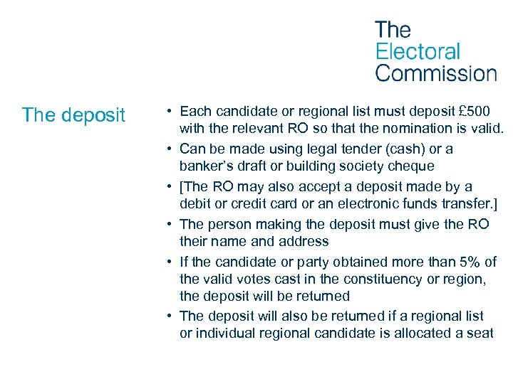 The deposit • Each candidate or regional list must deposit £ 500 with the