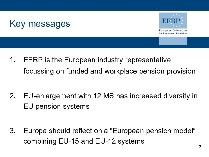 Key messages 1. EFRP is the European industry representative focussing on funded and workplace