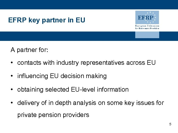 EFRP key partner in EU A partner for: • contacts with industry representatives across