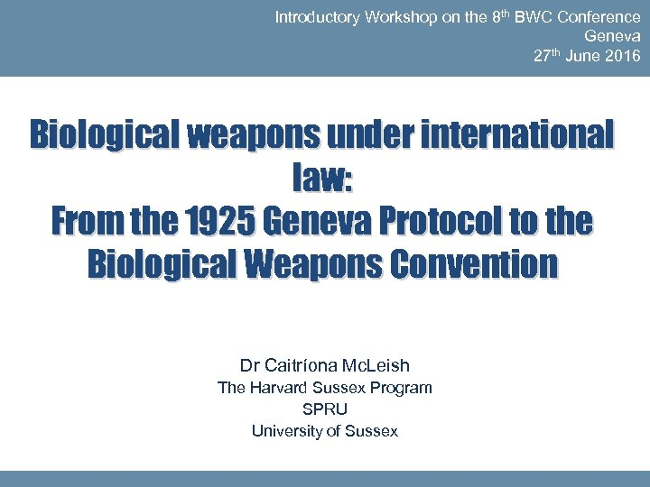Introductory Workshop on the 8 th BWC Conference Geneva 27 th June 2016 Biological