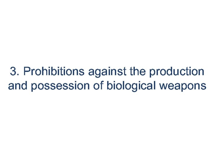3. Prohibitions against the production and possession of biological weapons