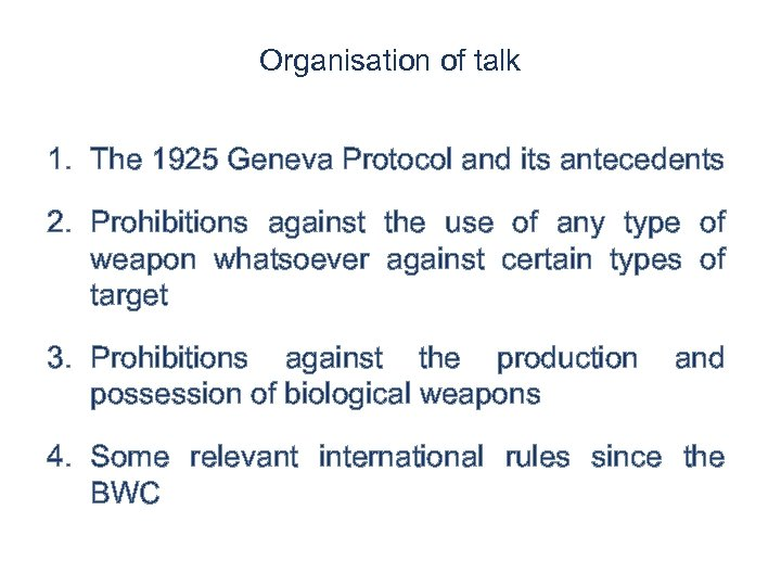 Organisation of talk 1. The 1925 Geneva Protocol and its antecedents 2. Prohibitions against