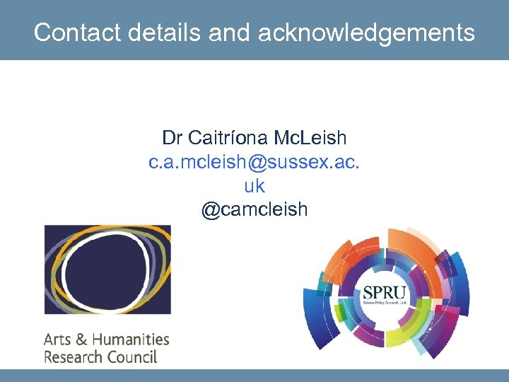Contact details and acknowledgements Dr Caitríona Mc. Leish c. a. mcleish@sussex. ac. uk @camcleish