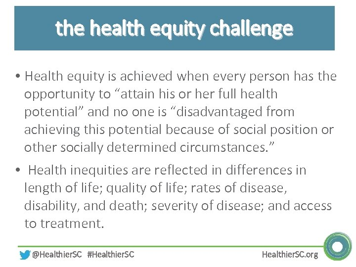 the health equity challenge • Health equity is achieved when every person has the
