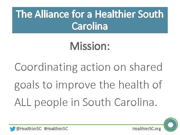 The Alliance for a Healthier South Carolina Mission: Coordinating action on shared goals to