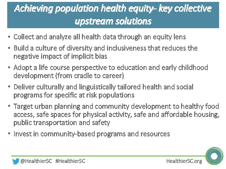 Achieving population health equity- key collective upstream solutions • Collect and analyze all health