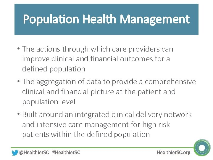 Population Health Management • The actions through which care providers can improve clinical and