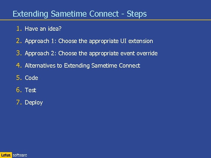 Extending Sametime Connect - Steps 1. Have an idea? 2. Approach 1: Choose the