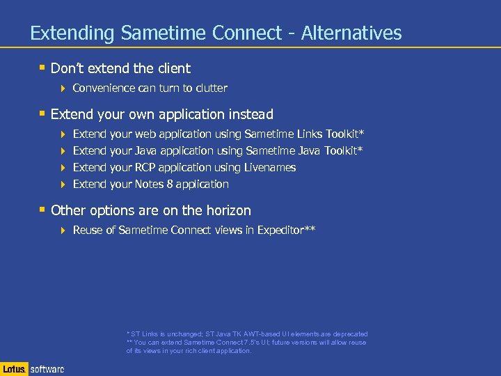 Extending Sametime Connect - Alternatives § Don't extend the client 4 Convenience can turn