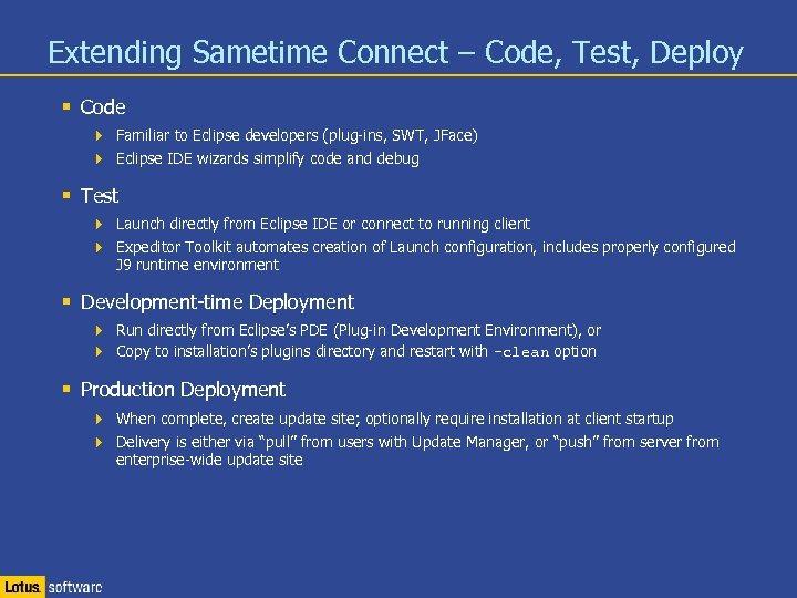 Extending Sametime Connect – Code, Test, Deploy § Code 4 Familiar to Eclipse developers