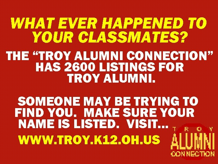 "WHAT EVER HAPPENED TO YOUR CLASSMATES? THE ""TROY ALUMNI CONNECTION"" HAS 2600 LISTINGS FOR"