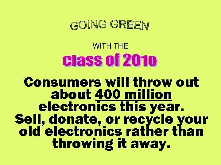 WITH THE Consumers will throw out about 400 million electronics this year. Sell, donate,