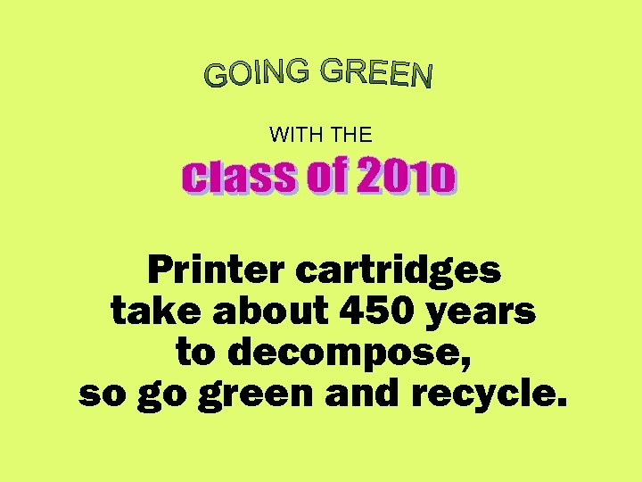 WITH THE Printer cartridges take about 450 years to decompose, so go green and