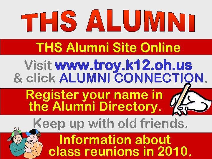 THS Alumni Site Online Visit www. troy. k 12. oh. us & click ALUMNI