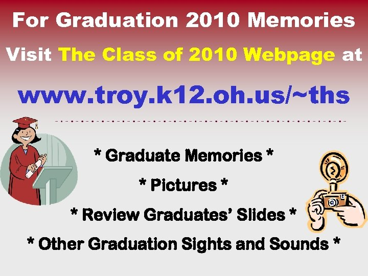 For Graduation 2010 Memories Visit The Class of 2010 Webpage at www. troy. k