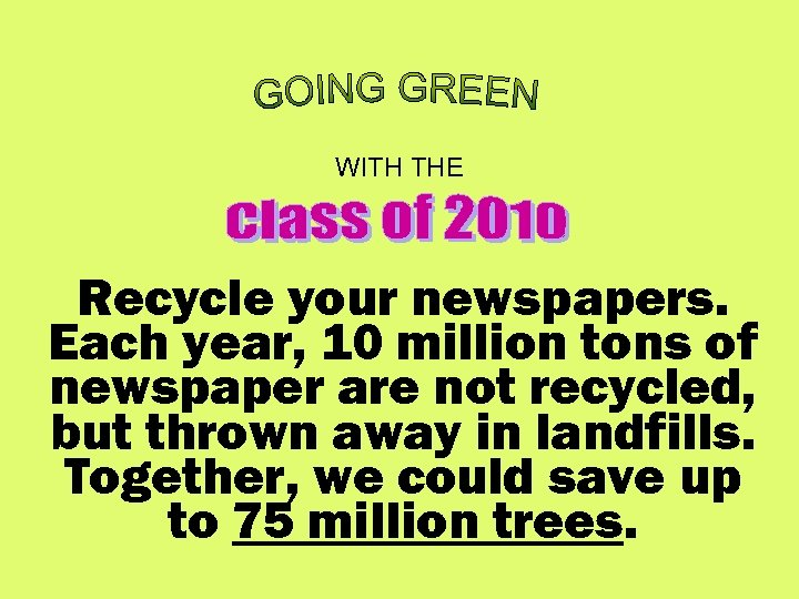 WITH THE Recycle your newspapers. Each year, 10 million tons of newspaper are not