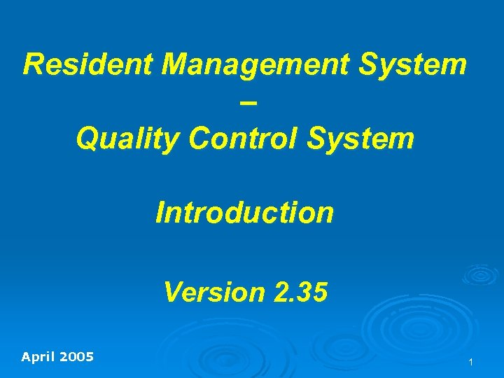 Resident Management System – Quality Control System Introduction Version 2. 35 April 2005 1