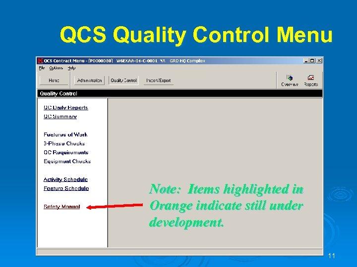 QCS Quality Control Menu Note: Items highlighted in Orange indicate still under development. 11