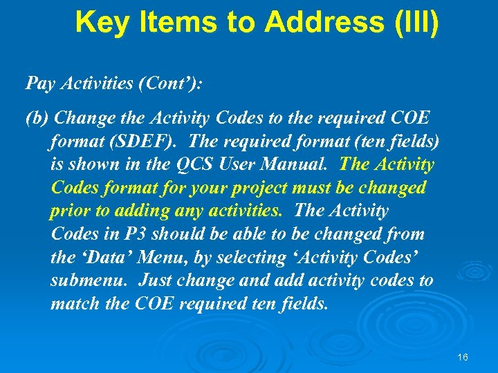 Key Items to Address (III) Pay Activities (Cont'): (b) Change the Activity Codes to