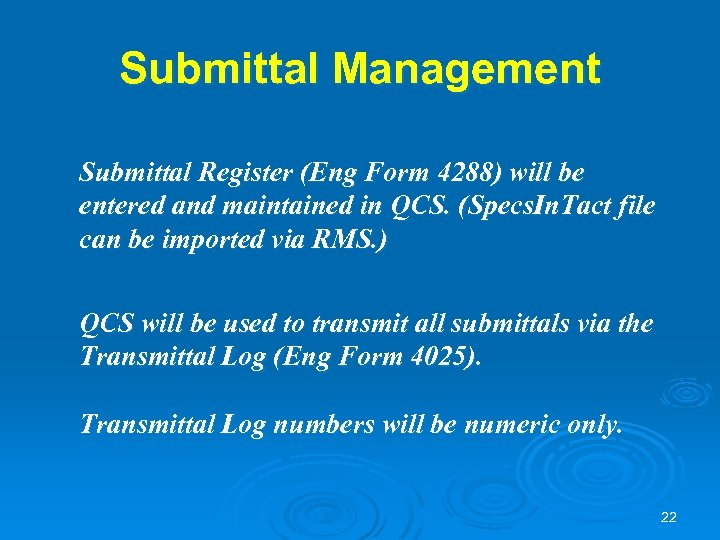 Submittal Management Submittal Register (Eng Form 4288) will be entered and maintained in QCS.