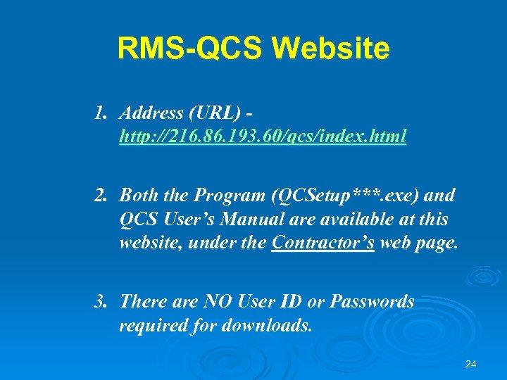 RMS-QCS Website 1. Address (URL) http: //216. 86. 193. 60/qcs/index. html 2. Both the